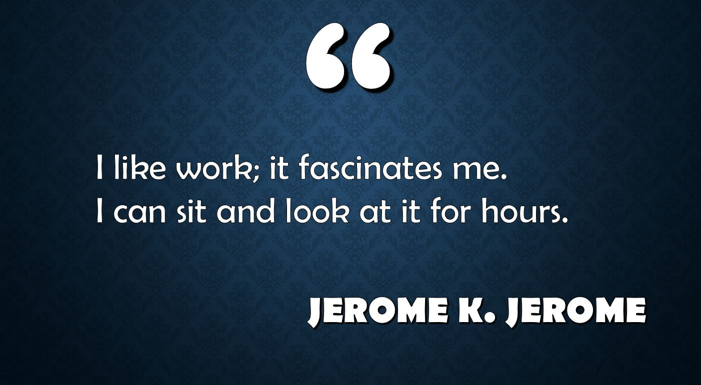 picture of a famous quote by jerome k jerome