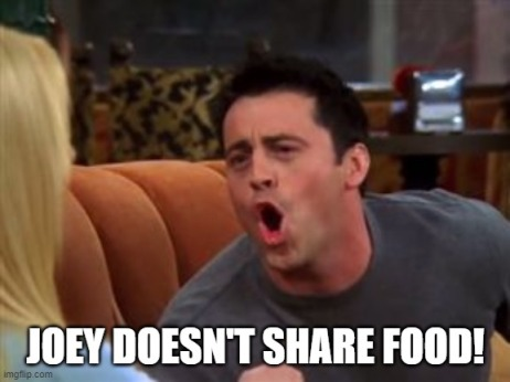 joey doesnt share his food meme