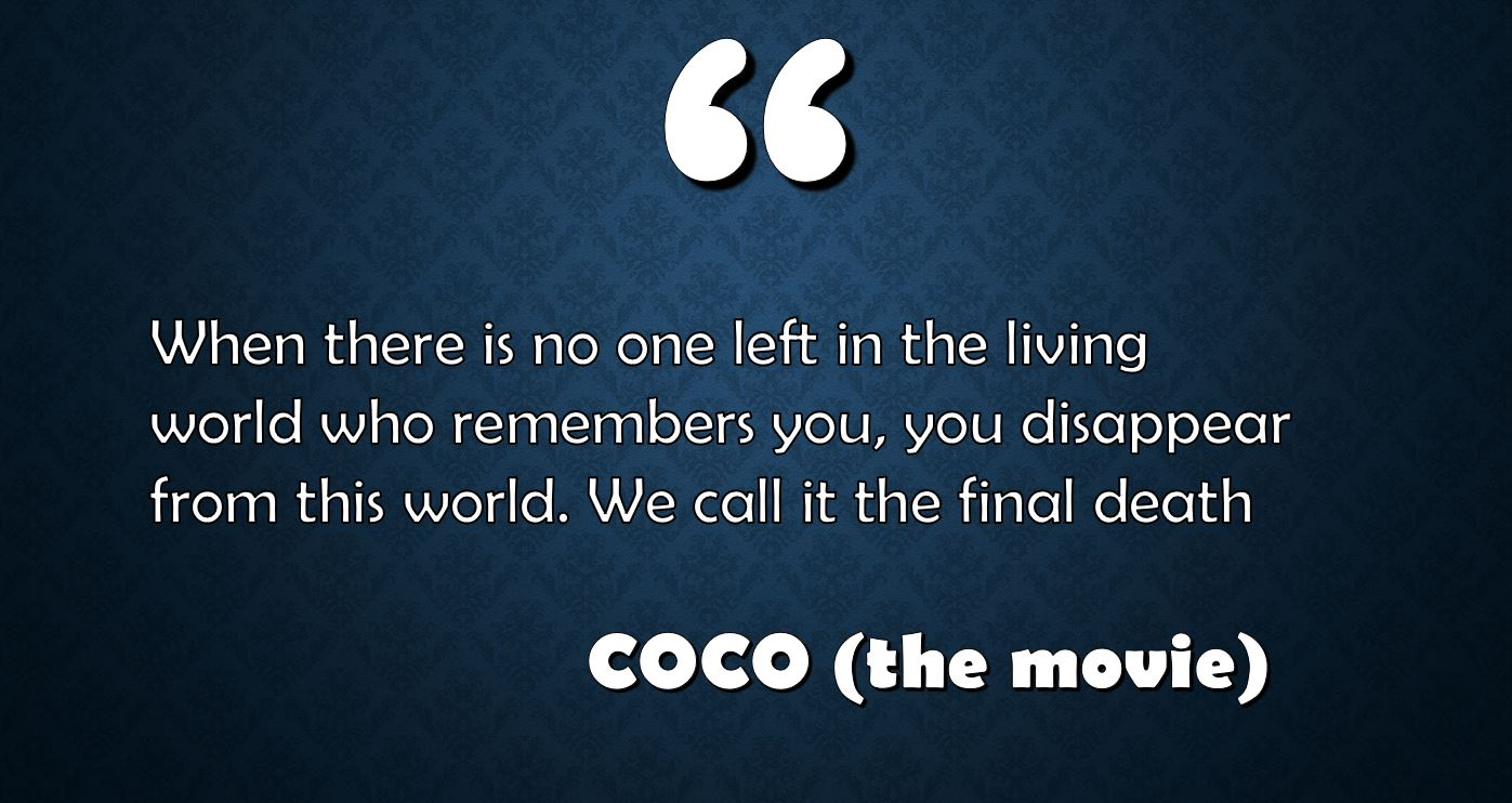 "the quote ""When there is no one left in the living world who remembers you, you disappear from this world. We call it the final death"" written against a blue background"
