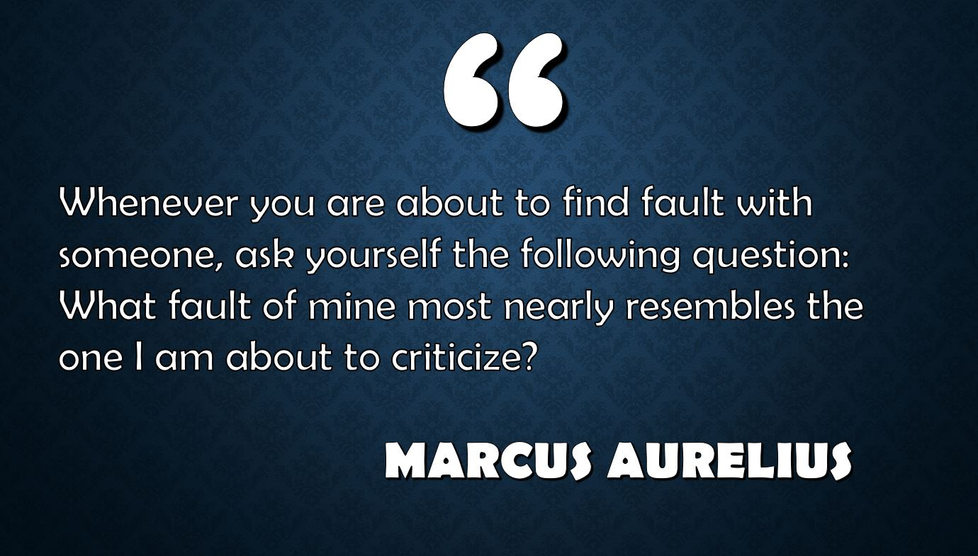 "the quote ""Whenever you are about to find fault with someone, ask yourself the following question: What fault of mine most nearly resembles the one I am about to criticize"" written against a blue background"