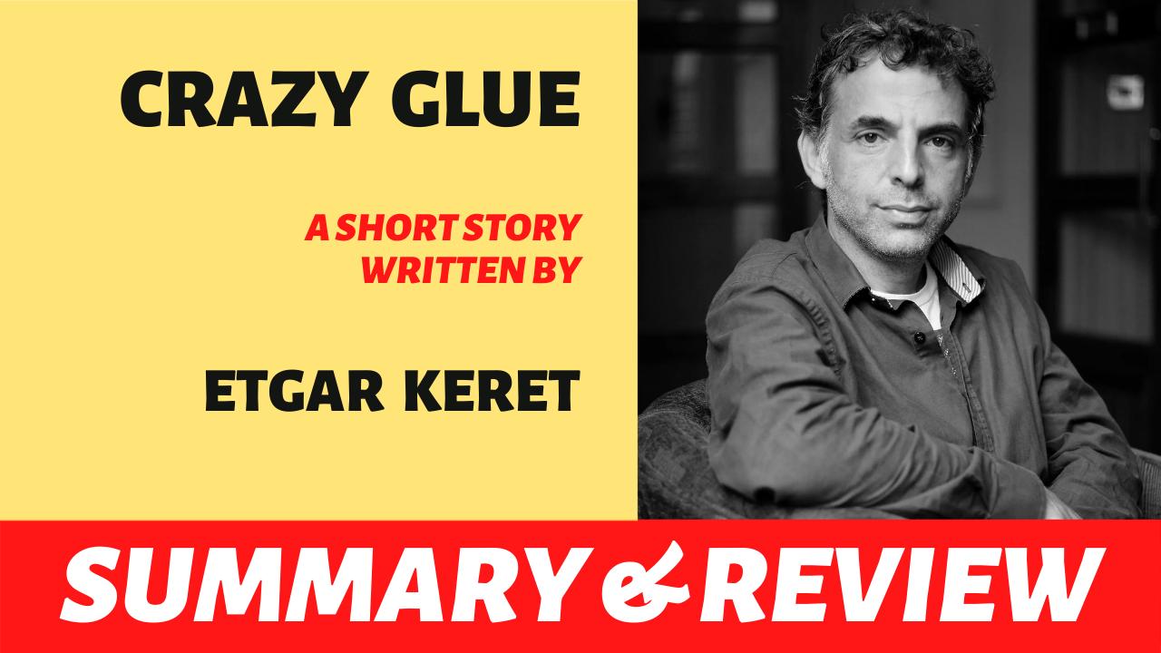 "the text ""etgar keret crazy glue summary review"" written next to a portrait of etgar keret"