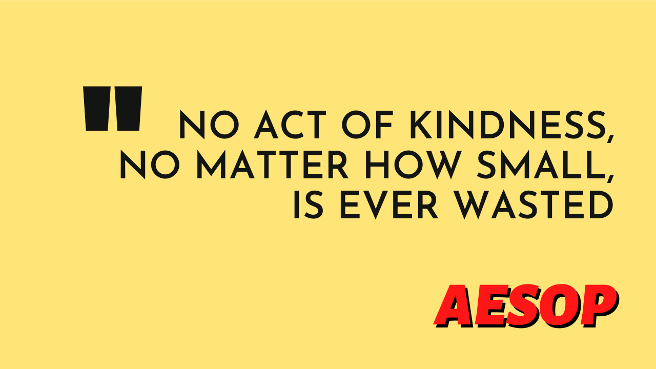 """the text """"No Act of Kindness, No Matter How Small, is Ever Wasted aesop"""" written on a yellow solid background"""