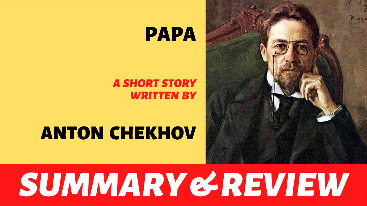 "the words ""papa by anton chekhov short story plot summary analysis and review"" written next to the portrait of anton chekhov"